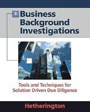 Business Background Investigations: Tools and Techniques for Solution Driven Due