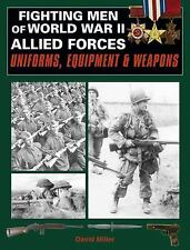 Fighting Men of World War II: Allied Forces - Uniforms, Equipment & Weapons (Vol