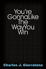 You're Gonna Like the Way You Win by Charles J. Giarratana (2005, Paperback)