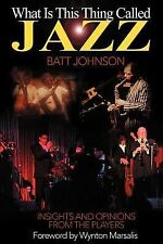 What Is This Thing Called Jazz? by Batt Johnson (2000, Paperback)