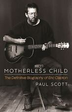 Motherless Child: The Definitive Biography of Eric Clapton, Scott, Paul, New Boo