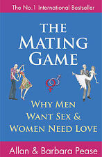 The Mating Game: Why Men Want Sex and Women Need Love by Allan Pease, Barbara Pe