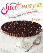 Sweet Mary Jane 75 Delicious Cannabis-Infused High-End Desserts by Lazarus Karin