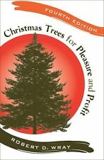 Christmas Trees for Pleasure and Profit by Robert D. Wray (2008, Paperback)