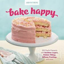 Bake Happy : 100 Delightful Dessert Recipes to Rock Your World by Judith...