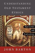 Understanding Old Testament Ethics : Approaches and Explorations by John Barton