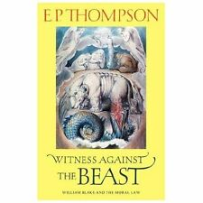 Witness Against the Beast : William Blake and the Moral Law by E. P. Thompson...
