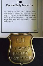 FBI Female Body Inspector Badge == Solid Metal **  Made in USA