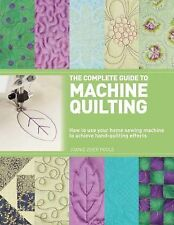 The Complete Guide to Machine Quilting : How to Use Your Home Sewing Machine to