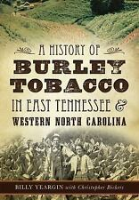 A History of Burley Tobacco in East Tennessee and Western North Carolina by...