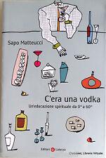 SAPO MATTEUCCI C'ERA UNA VODKA UN'EDUCAZIONE SPIRITUALE DA 0° A 60°LATERZA 2010