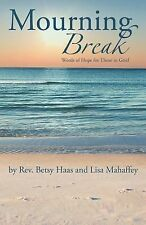 Mourning Break : Words of Hope for Those in Grief by Betsy Haas and Lisa...