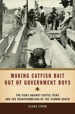 Making Catfish Bait out of Government Boys: The Fight against Cattle Ticks and t