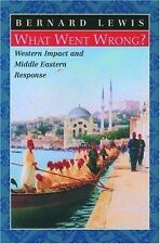 What Went Wrong? Western Impact & Middle Eastern Response, by Bernard Lewis 2001