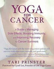 Yoga for Cancer: A Guide to Managing Side Effects, Boosting Immunity, and Impr..