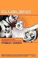 Clubland : The Fabulous Rise and Murderous Fall of Club Culture by Frank Owen...