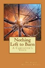 Nothing Left to Burn : A Caregiver's Voice by Karen Pirnot (2015, Paperback)