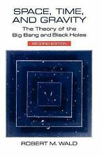 Space, Time, and Gravity: The Theory of the Big Bang and Black Holes, Robert M.