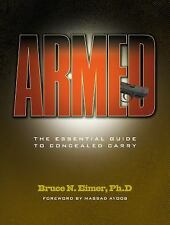 Armed - the Essential Guide to Concealed Carry by Bruce N. Eimer (2012,...