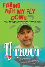 Fishing with My Fly Down : A Fly Fishing Career Ruined by Rock Radio (2014,...
