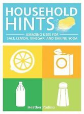 Household Hints : Amazing Uses for Salt, Lemons, Vinegar and Baking Soda by...