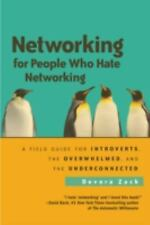 Networking for People Who Hate Networking: A Field Guide for Introverts, the Ove