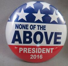WHOLESALE LOT OF 12 NONE OF THE ABOVE FOR PRESIDENT BUTTONS Everybody suck Trump