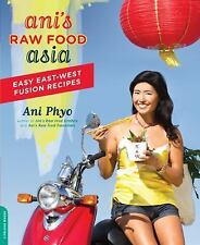 Ani's Raw Food Asia: Easy East-West Fusion Recipes the Raw Food Way, Phyo, Ani,