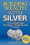 Building Wealth with Silver : How to Profit from the Biggest Wealth Transfer...