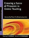 "Creating a Sense of Presence in Online Teaching: How to ""Be There"" for Distance"