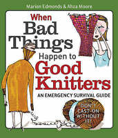 When Bad Things Happen to Good Knitters: An Emergency Survival Guide by Ahza...
