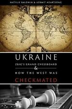 Ukraine ZBIG's Grand Chessboard : And How the West Was Checkmated: ZBIG's...