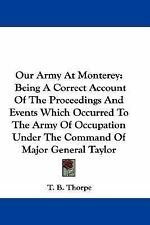 Our Army At Monterey: Being A Correct Account Of The Proceedings And Events Whic