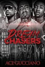 Dream Chasers by Ace Gucciano and Dollars Dreams Publications (2015, Paperback)