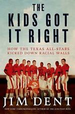 The Kids Got It Right : How the Texas All-Stars Kicked down Racial Walls by...