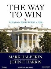 The Way to Win: Clinton, Bush, Rove, and How to Take the White House in 2008 Ha