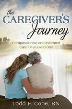 The Caregiver's Journey Compassionate Informed Care for Loved One by Cope Todd F