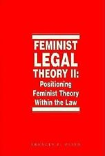 Feminist Legal Theory Vol. II : Positioning Feminist Theory Within the Law...