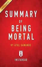 Summary of Being Mortal: by Atul Gawande | Includes Analysis by Instaread, Good