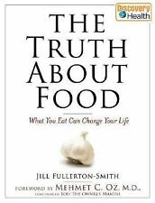 The Truth About Food: What You Eat Can Change Your Life, Fullerton-Smith, Jill,