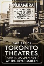 Toronto Theaters and the Golden Age of the Silver Screen by Doug Taylor...