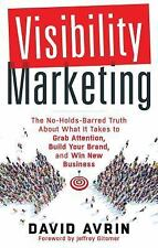 Visibility Marketing : The No-Holds-Barred Truth about What It Takes to Grab...