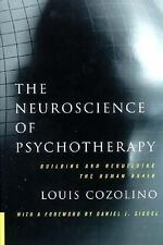 The Neuroscience of Psychotherapy: Building and Rebuilding the Human Brain Louis