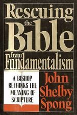 Rescuing the Bible from Fundamentalism : A Bishop Rethinks the Meaning of Scr...