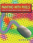 Painting With Pixels: How To Draw With Your Computer Dabbs, Alistair Paperback