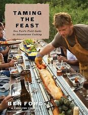TAMING THE FEAST:BEN FORD'S FIELD GUIDE TO ADVENTUROUS  COOKING HBDJ 2014  NEW