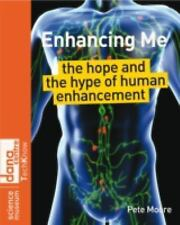 Enhancing Me: The Hope and the Hype of Human Enhancement (Science Museum TechKno