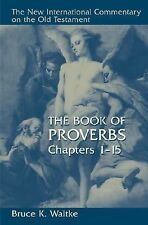 The Book of Proverbs, Chapters 1-15 by Bruce K. Waltke (2004, Hardcover)