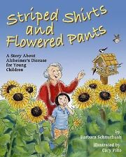 Striped Shirts and Flowered Pants : A Story about Alzheimer's Disease for...