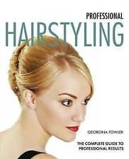 New PROFESSIONAL HAIRSTYLING by Georgina Fowler : WH2-R2D : PBL : New Book